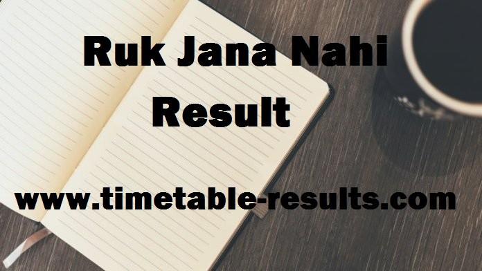 Ruk Jana Nahi Result December 2018 Check Ruk Jana Nahi Result 2018